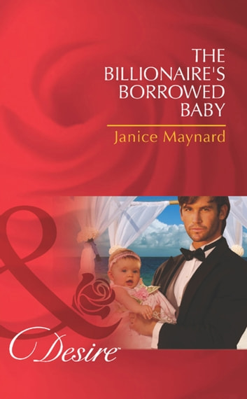 The Billionaire's Borrowed Baby (Mills & Boon Desire) ebook by Janice Maynard