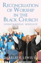 Reconciliation of Worship in the Black Church ebook by Charles E. Lewis Sr.