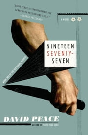 Nineteen Seventy-seven - The Red Riding Quartet, Book Two ebook by David Peace