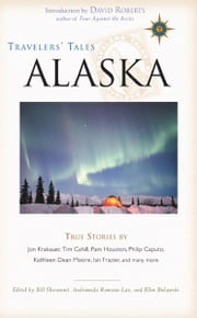 Travelers' Tales Alaska - True Stories ebook by Bill Sherwonit,Andromeda Romano-Lax,Ellen Bielawski