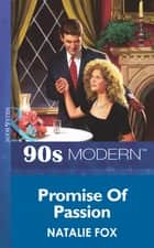 Promise Of Passion (Mills & Boon Vintage 90s Modern) ebook by Natalie Fox