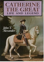 Catherine the Great - Life and Legend ebook by John T. Alexander