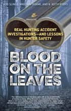 Blood on the Leaves ebook by Hunting and Shooting Related Consultants, LLC