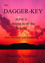 The Dagger-Key book II Darkness is on the Sunrise ebook by Daniel Ferguson