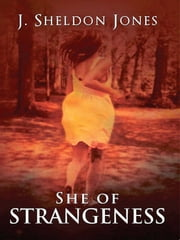 She Of Strangeness ebook by J. Sheldon Jones