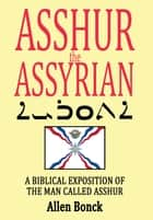 ASSHUR the ASSYRIAN ebook by Allen Bonck