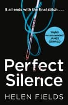 Perfect Silence (A DI Callanach Crime Thriller, Book 4) ebook by Helen Fields