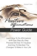 Positive Affirmations Power Guide ebook by Carmen D. Sims
