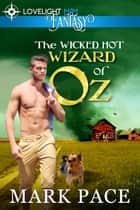 The Wicked Hot Wizard of Oz ebook by Mark Pace, Matthew W. Grant