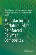 Manufacturing of Natural Fibre Reinforced Polymer Composites ebook by Mohd Sapuan Salit, Mohammad Jawaid, Nukman Bin Yusoff,...