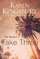 The Baxters Take Three ebook by Karen Kingsbury