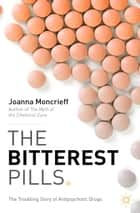 The Bitterest Pills - The Troubling Story of Antipsychotic Drugs ebook by J. Moncrieff