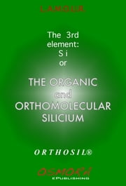 The Organic and OrthoMolecular Silicium ebook by L.A.M.O.U.R.