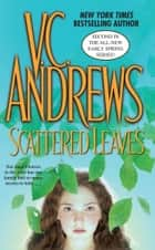 Scattered Leaves ebook by V.C. Andrews