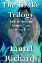 The Drake Trilogy Boxed Set - Elementals ebook by Laurel Richards
