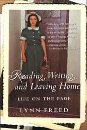 Reading, Writing, and Leaving Home - Life on the Page ebook by Lynn Freed