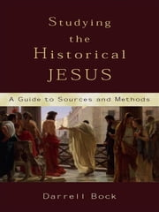 Studying the Historical Jesus - A Guide to Sources and Methods ebook by Darrell L. Bock