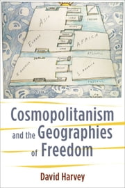 Cosmopolitanism and the Geographies of Freedom ebook by David Harvey
