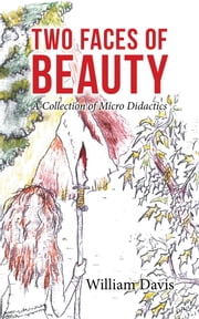 Two Faces of Beauty - A Collection of Micro Didactics ebook by William Davis