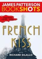French Kiss - A Detective Luc Moncrief Mystery eBook by James Patterson, Richard DiLallo