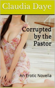 Corrupted by the Pastor: An Erotic Novella ebook by Claudia Daye