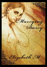 Marrying Darcy ebook by Elizabeth M