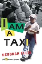 I Am a Taxi ebook by Deborah Ellis