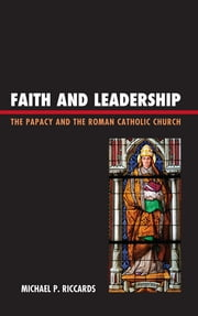 Faith and Leadership - The Papacy and the Roman Catholic Church ebook by Michael P. Riccards