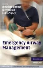 Emergency Airway Management ebook by Jonathan Benger, Jerry Nolan, Mike Clancy