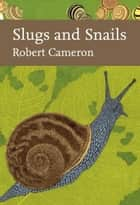 Slugs and Snails (Collins New Naturalist Library, Book 133) ebook by Robert Cameron
