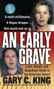 An Early Grave - Love, Deceit, and Suspicious Death in the American Desert ebook by Gary C. King