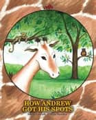 How Andrew Got His Spots ebook by Louise Lintvelt, Julie Sneeden