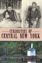 Curiosities of Central New York ebook by Melanie Zimmer
