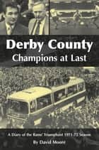 Derby County Champions at Last: A Diary of the Rams' Triumphant 1971-72 Season ebook by David Moore