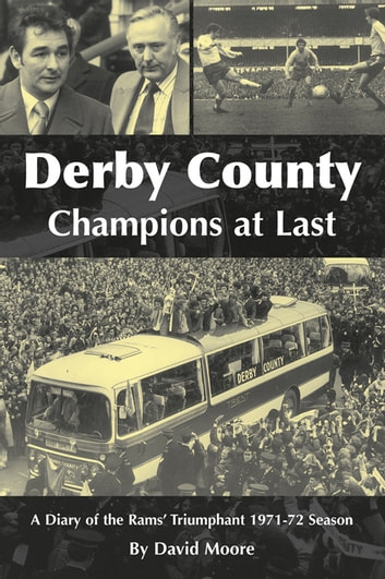 Derby County Champions at Last: A Diary of the Rams Triumphant 1971-72 Season