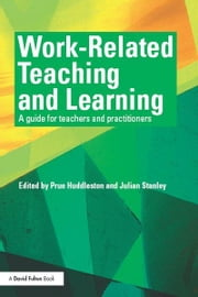 Work-Related Teaching and Learning - A guide for teachers and practitioners ebook by Prue Huddleston,Julian Stanley