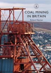 Coal Mining in Britain ebook by Richard Hayman
