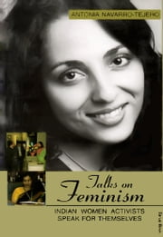 Talk on Feminism:Indian Women Activists Speak For Themselves ebook by A.N. Tejero