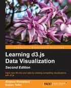 Learning d3.js Data Visualization - Second Edition ebook by Swizec Teller, ?drew Rininsland