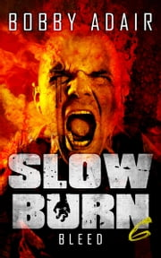 Slow Burn: Bleed, Book 6 Zombie Apocalypse Series - Zombie Thriller ebook by Bobby Adair