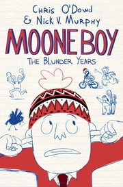 Moone Boy - The Blunder Years ebook by Chris O'Dowd,Nick V. Murphy