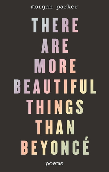 There Are More Beautiful Things Than Beyoncé ebook by Morgan Parker