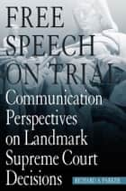 Free Speech On Trial ebook by Richard A. Parker,Richard A. Parker,Susan J. Balter-Reitz,Mary Elizabeth Bezanson,Craig Smith,Nicholas F Burnett,Juliet Dee,Donald Fishman,Douglas M Fraleigh,Edward C. Brewer,John S Gossett,Franklyn S Haiman,Joseph J Hemmer,Dale Herbeck,Warren Sandmann,Stephen A Smith,Wilfred R Tremblay,Joseph S Tuman,Andrew H Utterback,David J Vergobbi,Ann M Gill