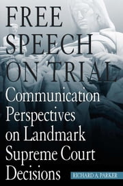 Free Speech On Trial - Communication Perspectives on Landmark Supreme Court Decisions ebook by Richard A. Parker,Richard A. Parker,Susan J. Balter-Reitz,Mary Elizabeth Bezanson,Craig Smith,Nicholas F Burnett,Juliet Dee,Donald Fishman,Douglas M Fraleigh,Edward C. Brewer,John S Gossett,Franklyn S Haiman,Joseph J Hemmer,Dale Herbeck,Warren Sandmann,Stephen A Smith,Wilfred R Tremblay,Joseph S Tuman,Andrew H Utterback,David J Vergobbi,Ann M Gill