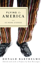 Flying to America - 45 More Stories ebook by Donald Barthelme