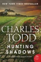 Hunting Shadows - An Inspector Ian Rutledge Mystery ebook by Charles Todd