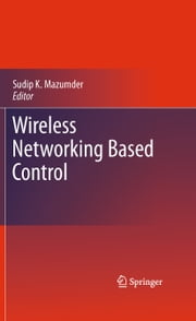 Wireless Networking Based Control ebook by Sudip K. Mazumder