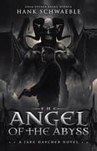 Angel of the Abyss ebook by Hank Schwaeble