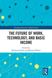 The Future of Work, Technology, and Basic Income ebook by Michael Cholbi, Michael Weber