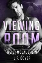 Viewing Room: A Society X Novel ebook by L.P. Dover, Heidi McLaughlin